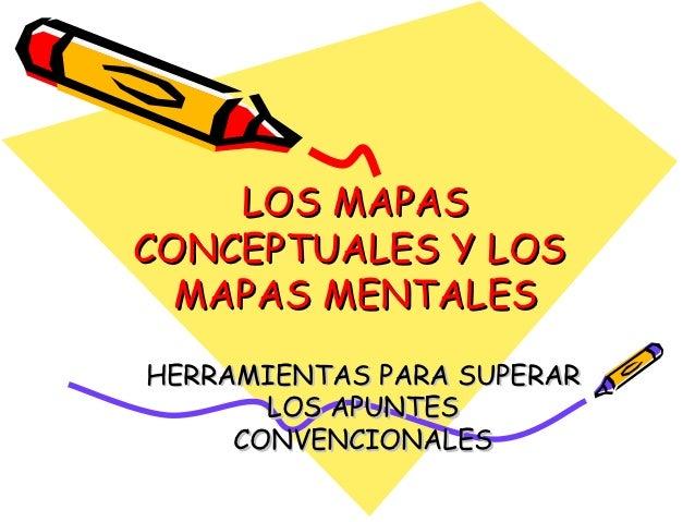LOS MAPASCONCEPTUALES Y LOS  MAPAS MENTALESHERRAMIENTAS PARA SUPERAR       LOS APUNTES     CONVENCIONALES