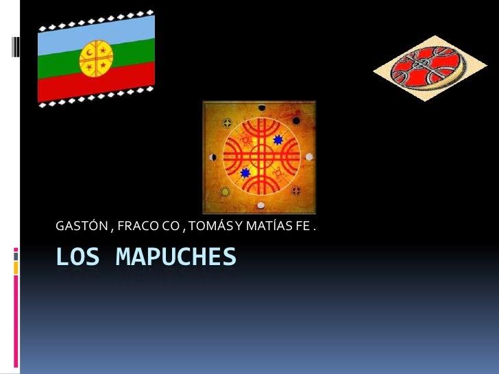 Los Mapuches<br />GASTÓN , FRACO CO , TOMÁS Y MATÍAS FE .<br />