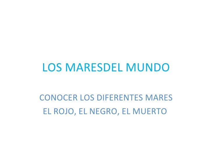 LOS MARESDEL MUNDOCONOCER LOS DIFERENTES MARES EL ROJO, EL NEGRO, EL MUERTO
