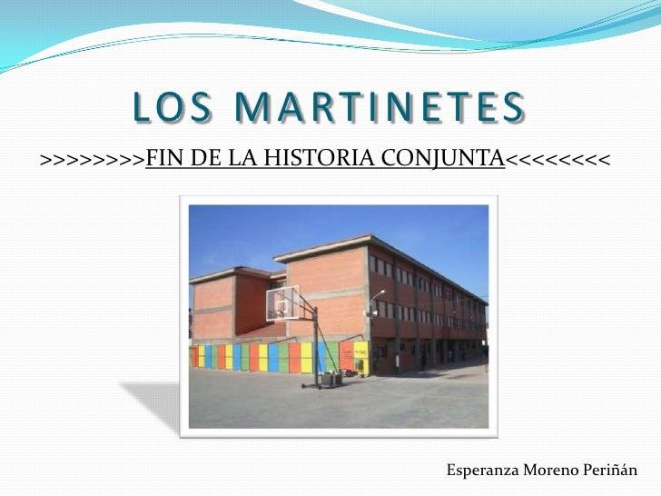 LOS MARTINETES<br />>>>>>>>>FIN DE LA HISTORIA CONJUNTA<<<<<<<<<br />Esperanza Moreno Periñán<br />