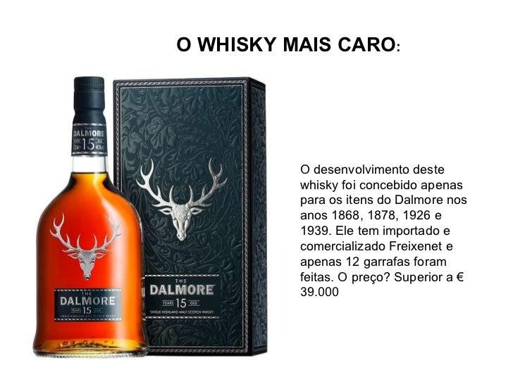 O WHISKY MAIS CARO : O desenvolvimento deste whisky foi concebido apenas para os itens do Dalmore nos anos 1868, 1878, 192...