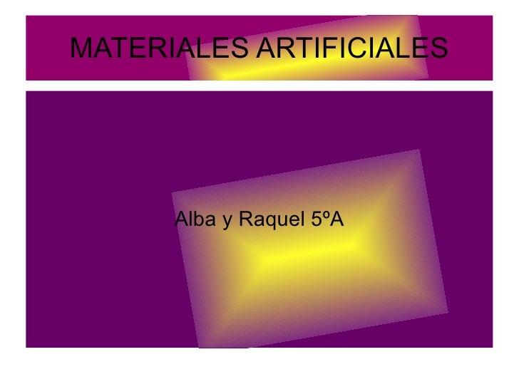 Alba y Raquel 5ºA MATERIALES ARTIFICIALES