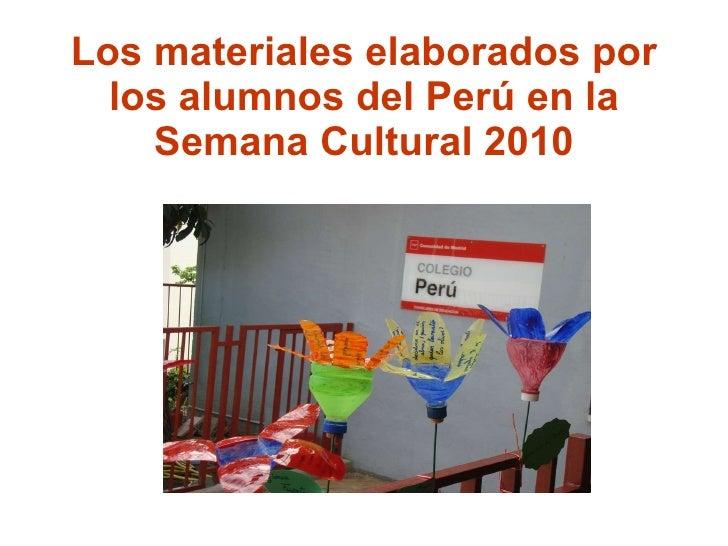 Los materiales elaborados por los alumnos del Perú en la Semana Cultural 2010