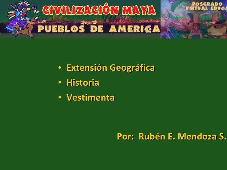 <ul><li>Extensión Geográfica </li></ul><ul><li>Historia </li></ul><ul><li>Vestimenta </li></ul>Por:  Rubén E. Mendoza S.