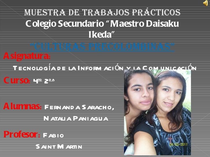 """MUESTRA DE TRABAJOS PRÁCTICOS     C olegio Secundario """" Maestro Daisaku                    Ikeda""""       """"CULTURAS PRECOLOM..."""