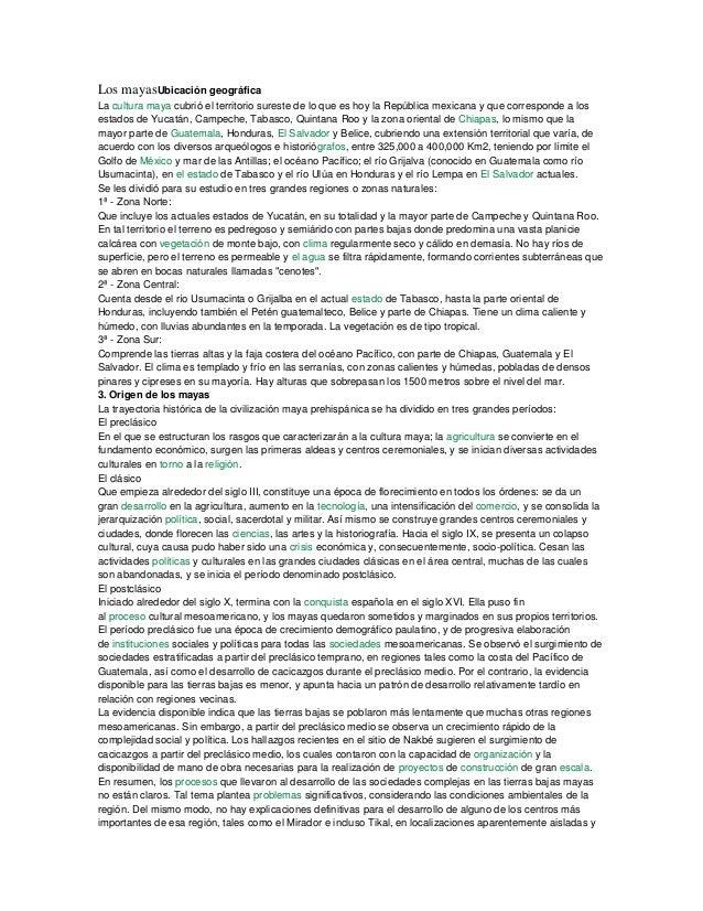 Los mayasUbicación geográfica La cultura maya cubrió el territorio sureste de lo que es hoy la República mexicana y que co...