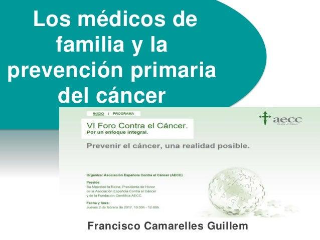 Francisco Camarelles Guillem Los médicos de familia y la prevención primaria del cáncer