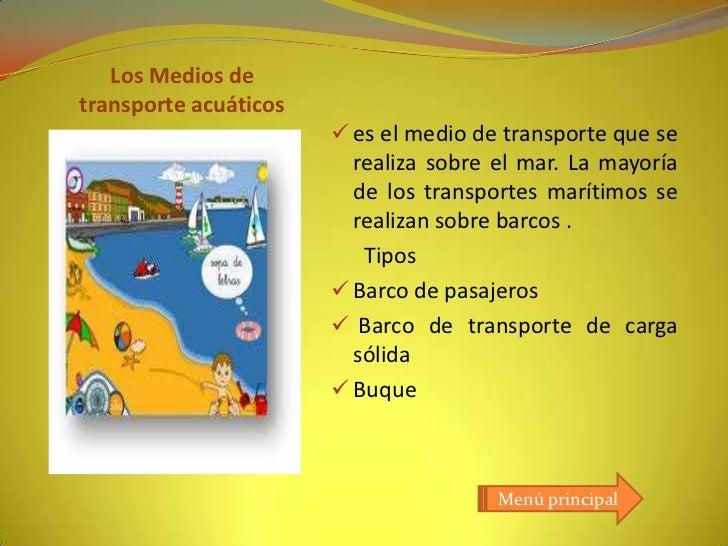 Los Medios detransporte acuáticos                        es el medio de transporte que se                         realiza...