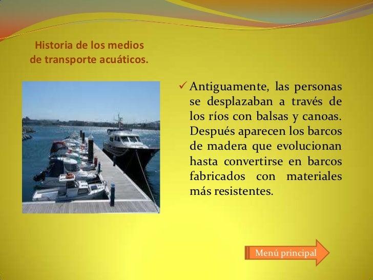 Historia de los mediosde transporte acuáticos.                            Antiguamente, las personas                     ...