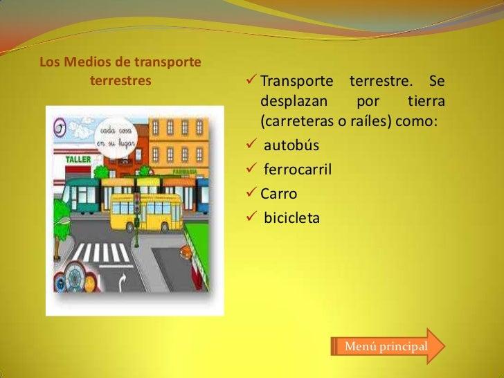 Los Medios de transporte       terrestres           Transporte terrestre. Se                             desplazan      p...
