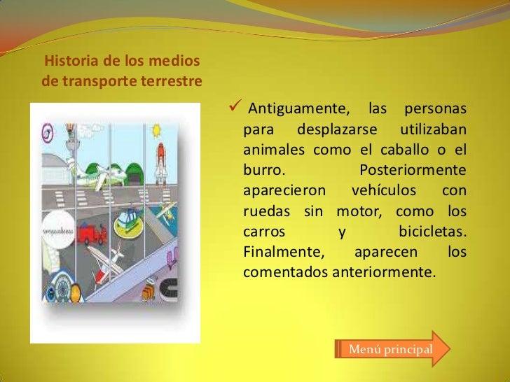 Historia de los mediosde transporte terrestre                           Antiguamente, las personas                       ...