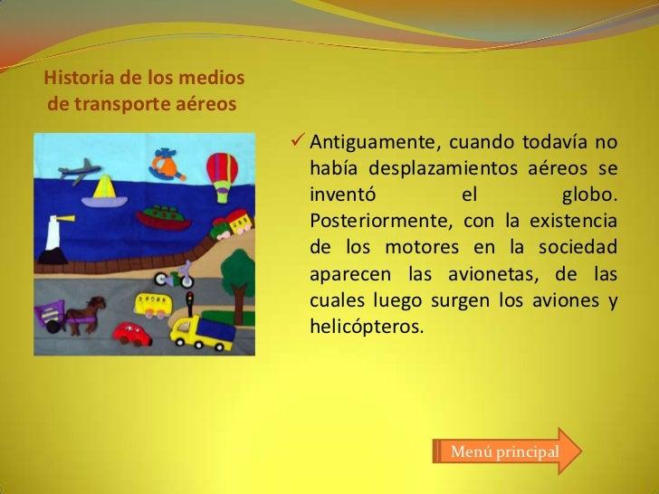 Historia de los mediosde transporte aéreos                          Antiguamente, cuando todavía no                      ...