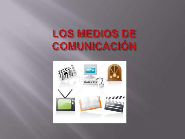 LOS MEDIOS DE COMUNICACIÓN <br />
