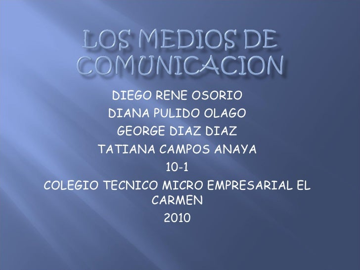 DIEGO RENE OSORIO DIANA PULIDO OLAGO GEORGE DIAZ DIAZ TATIANA CAMPOS ANAYA 10-1 COLEGIO TECNICO MICRO EMPRESARIAL EL CARME...