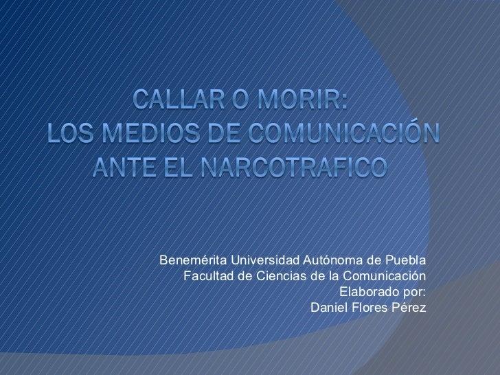 Benemérita Universidad Autónoma de Puebla Facultad de Ciencias de la Comunicación Elaborado por: Daniel Flores Pérez