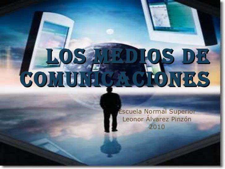 Los medios de comunicaciones Escuela Normal Superior Leonor Álvarez Pinzón 2010