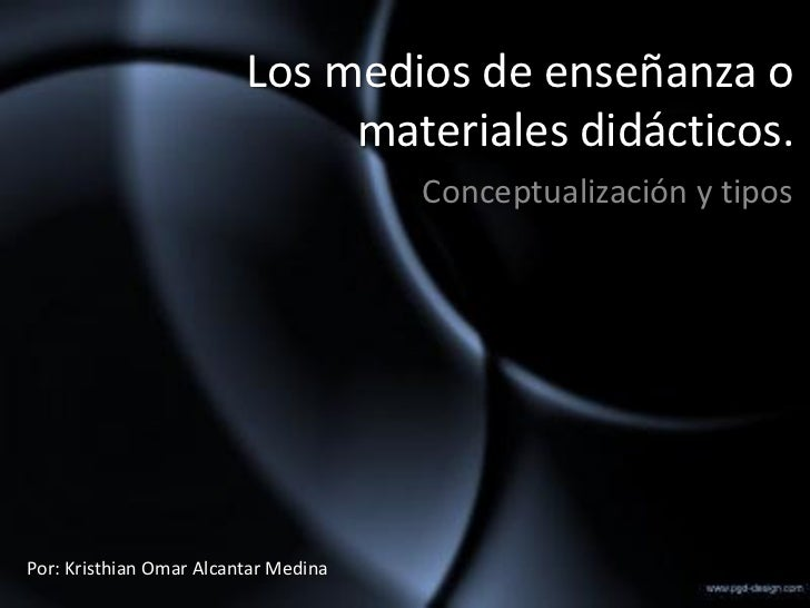 Los medios de enseñanza o                              materiales didácticos.                                      Concept...
