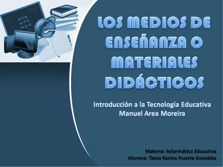 Materia: Informática Educativa<br />Alumna: Tania Karina Huerta González<br />