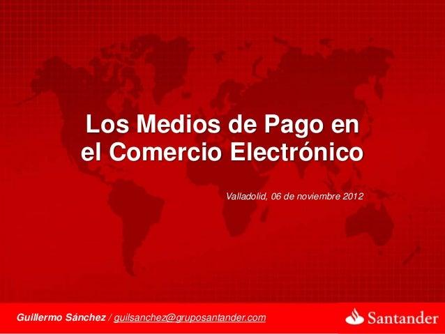 Los Medios de Pago en             el Comercio Electrónico                                         Valladolid, 06 de noviem...
