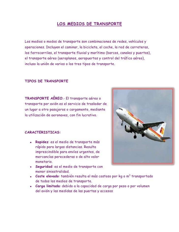 LOS MEDIOS DE TRANSPORTE<br />Los medios o modos de transporte son combinaciones de redes, vehículos y operaciones. Incluy...