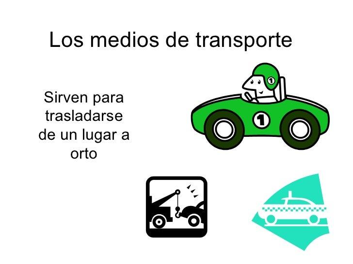 Los medios de transporte Sirven para trasladarse de un lugar a orto