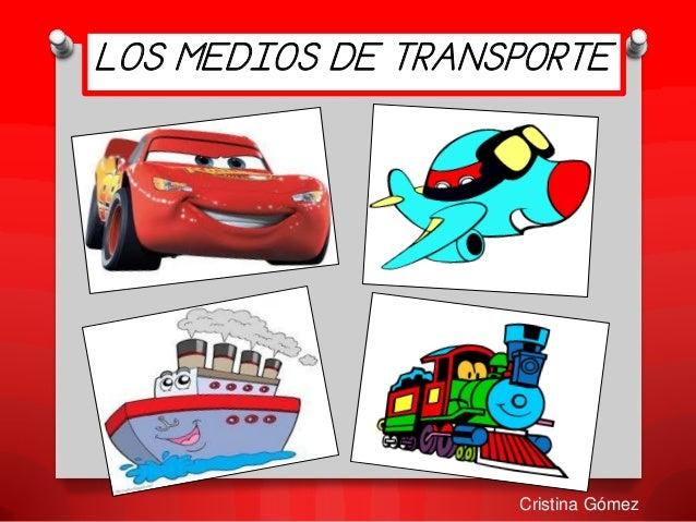 LOS MEDIOS DE TRANSPORTE Cristina Gómez