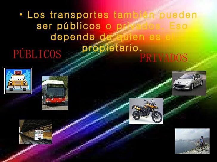 <ul><li>Los transportes también pueden ser públicos o privados. Eso depende de quien es el propietario. </li></ul>PÚBLICOS...