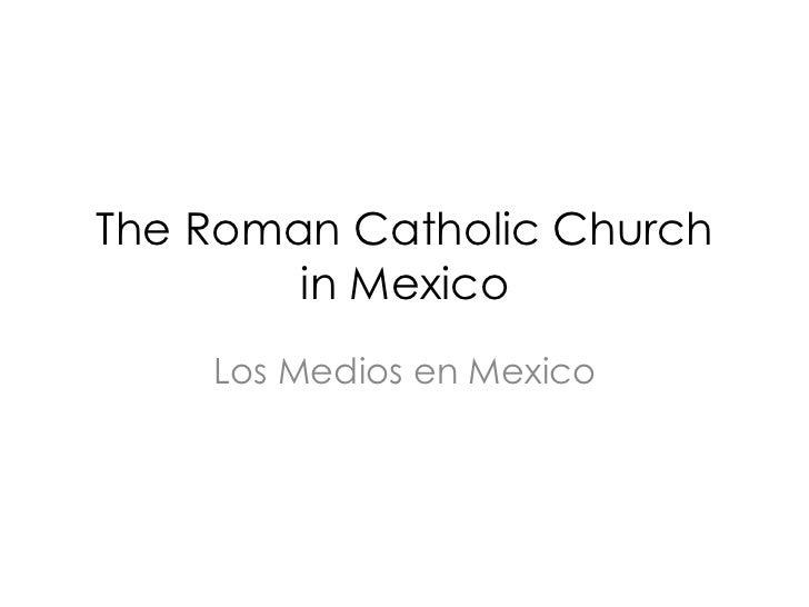 The Roman Catholic Church        in Mexico    Los Medios en Mexico