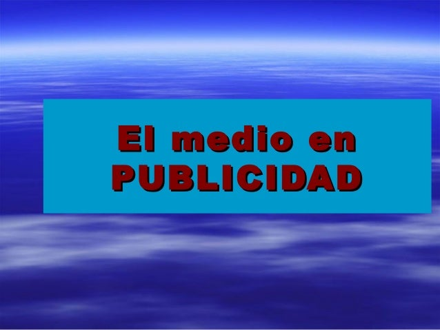 El medio enEl medio en PUBLICIDADPUBLICIDAD