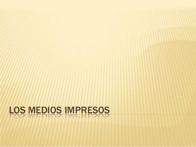 LOS MEDIOS IMPRESOS