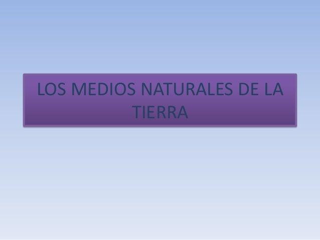 LOS MEDIOS NATURALES DE LA TIERRA