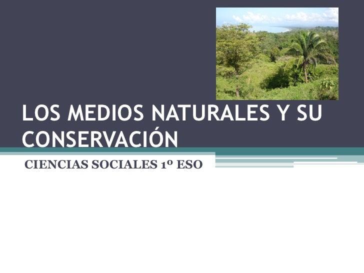 LOS MEDIOS NATURALES Y SU CONSERVACIÓN CIENCIAS SOCIALES 1º ESO