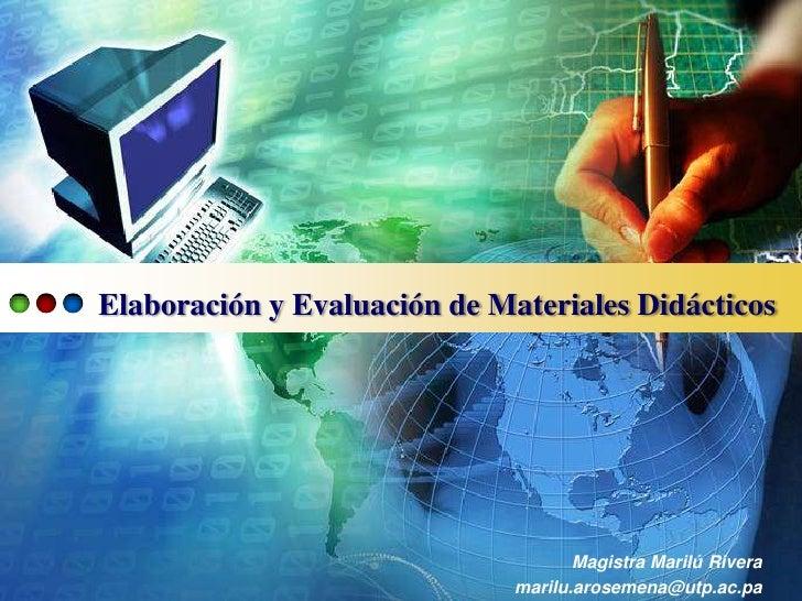 Elaboración y Evaluación de Materiales Didácticos                                     Magistra Marilú Rivera              ...