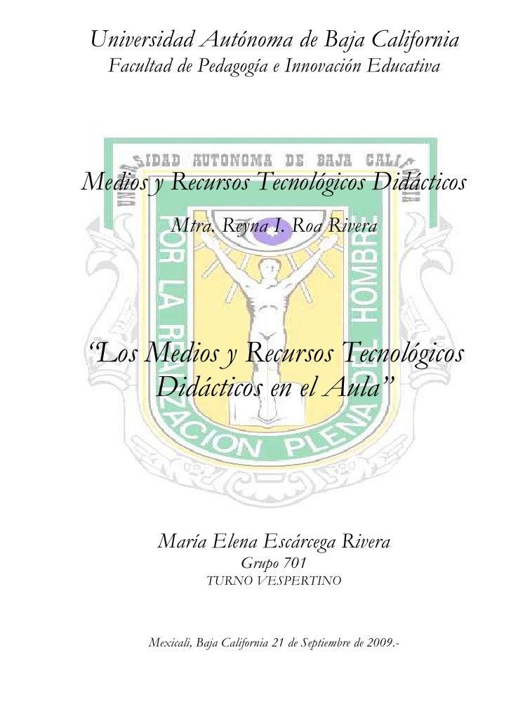 Universidad Autónoma de Baja California   Facultad de Pedagogía e Innovación Educativa     Medios y Recursos Tecnológicos ...