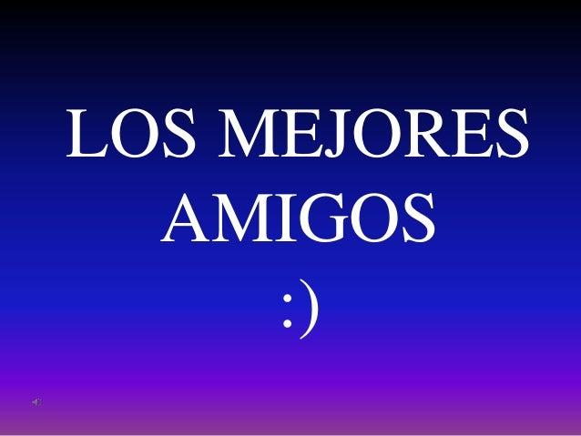 LOS MEJORES AMIGOS :)