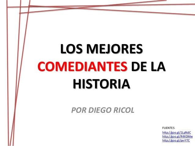 LOS MEJORES  COMEDIANTES DE LA  HISTORIA  POR DIEGO RICOL  FUENTES  http://goo.gl/1LpNdC  http://goo.gl/R4XDMw  http://goo...
