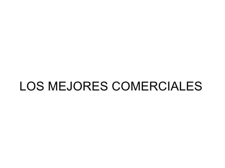 LOS MEJORES COMERCIALES