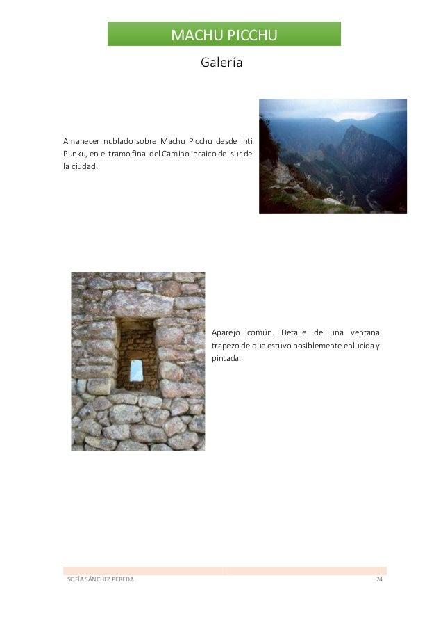 SOFÍA SÁNCHEZ PEREDA 25 MACHU PICCHU Colcas o depósitos sobre los andenes del sector agrícola. La llamada Piedra del Cóndo...