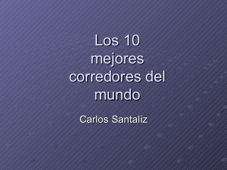 Los 10 mejores corredores del mundo Carlos Santaliz