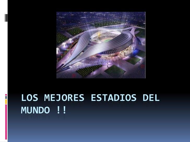 LOS MEJORES ESTADIOS DEL MUNDO !!<br />
