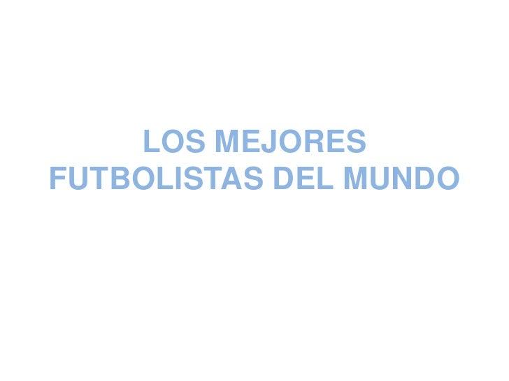 LOS MEJORES FUTBOLISTAS DEL MUNDO<br />