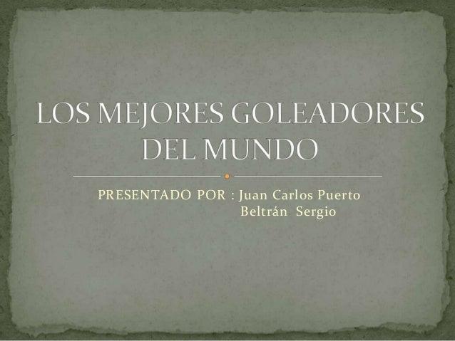 PRESENTADO POR : Juan Carlos Puerto                 Beltrán Sergio
