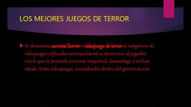 LOS MEJORES JUEGOS DE TERROR  Se denomina survivalhorror o videojuego de terror al subgénero de videojuegos enfocados pri...