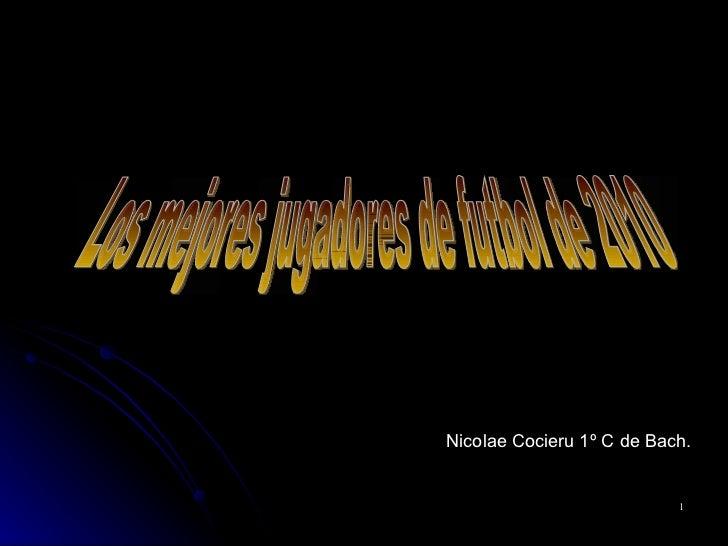 Los mejores jugadores de futbol de 2010 Nicolae Cocieru 1º C de Bach.
