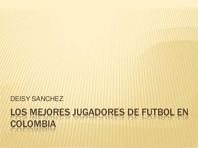 DEISY SANCHEZLOS MEJORES JUGADORES DE FUTBOL ENCOLOMBIA
