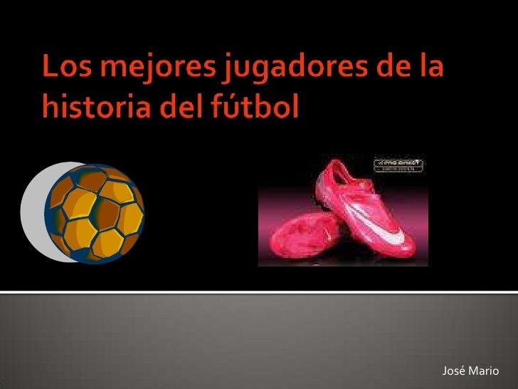 Los mejores jugadores de la historia del fútbol<br />José Mario<br />
