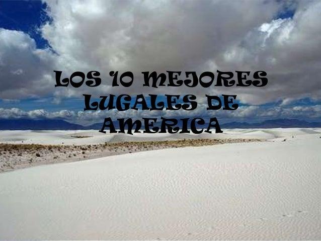 LOS 10 MEJORES LUGALES DE AMERICA