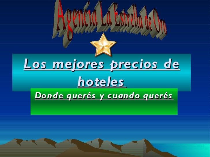Los mejores precios de hoteles Donde querés y cuando querés Agencia La Estrella de Oro