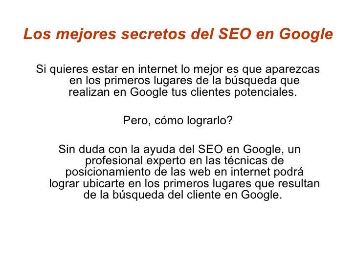 Los mejores secretos del SEO en Google <ul><li>Si quieres estar en internet lo mejor es que aparezcas en los primeros luga...