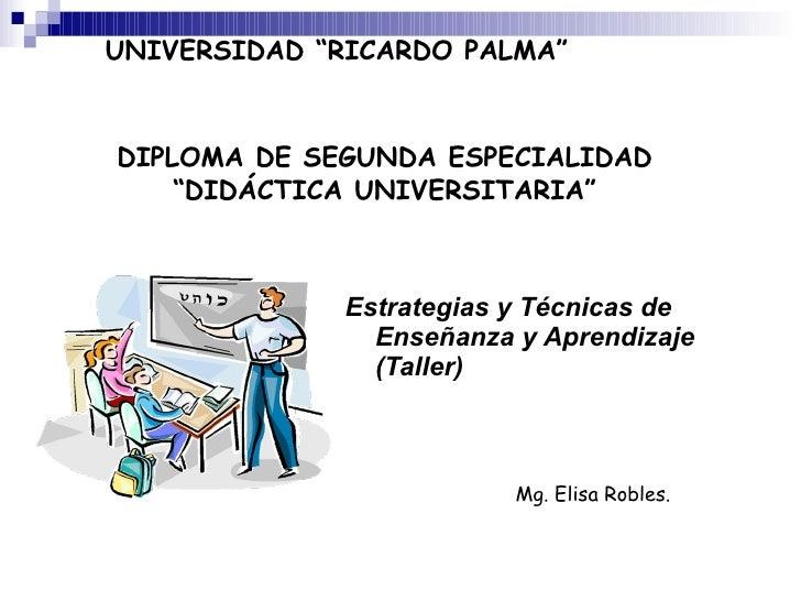 """<ul><li>Estrategias y Técnicas de Enseñanza y Aprendizaje (Taller) </li></ul>DIPLOMA DE SEGUNDA ESPECIALIDAD """"DIDÁCTICA UN..."""